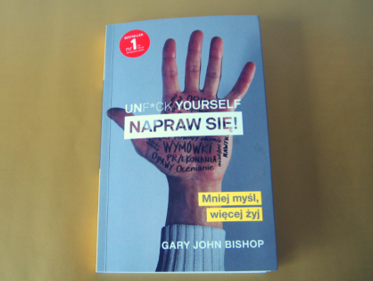Unf*ck yourself. Napraw się! - Gary John Bishop