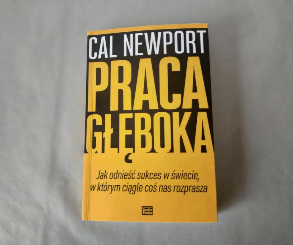"""Naucz się efektywniej wykorzystywać swój czas. - """"Praca głęboka"""" - Cal Newport"""