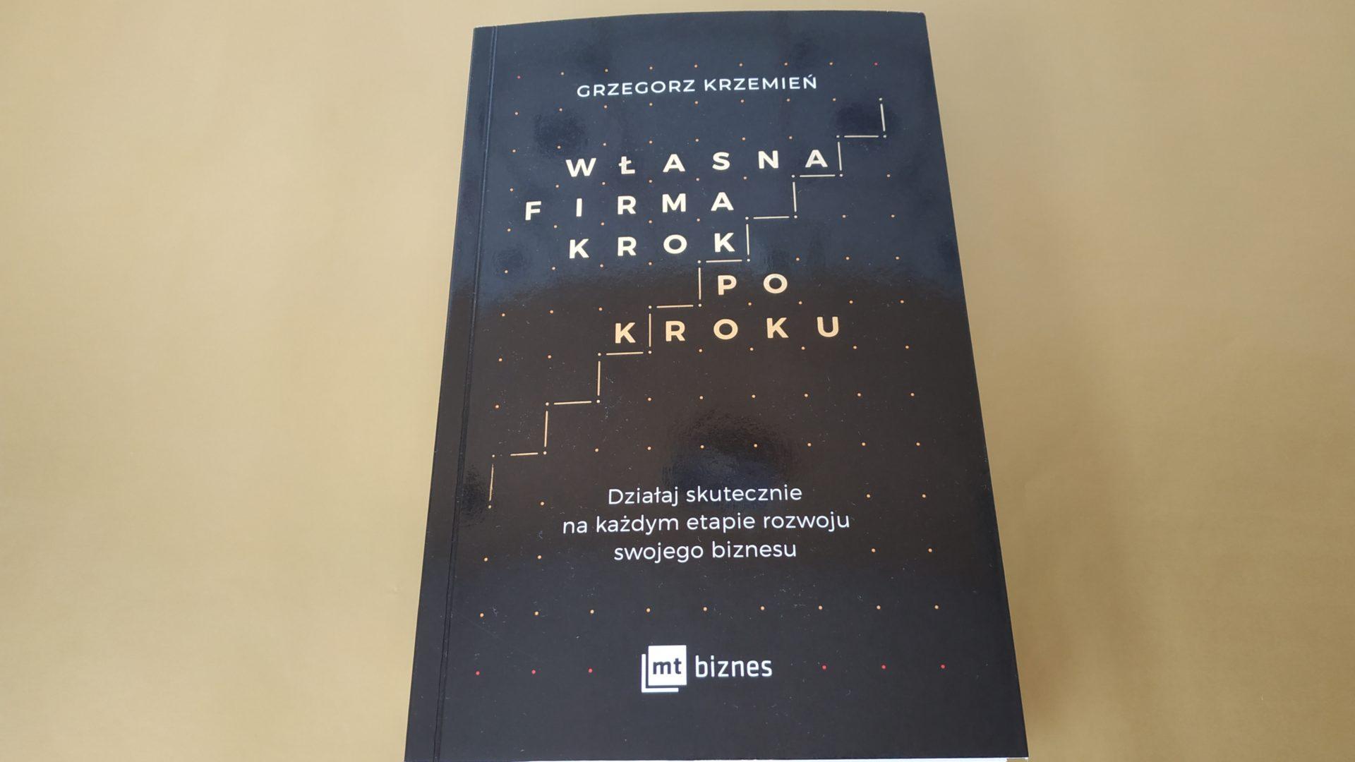 """""""Własna firma krok po kroku"""" - Grzegorz Krzemień"""