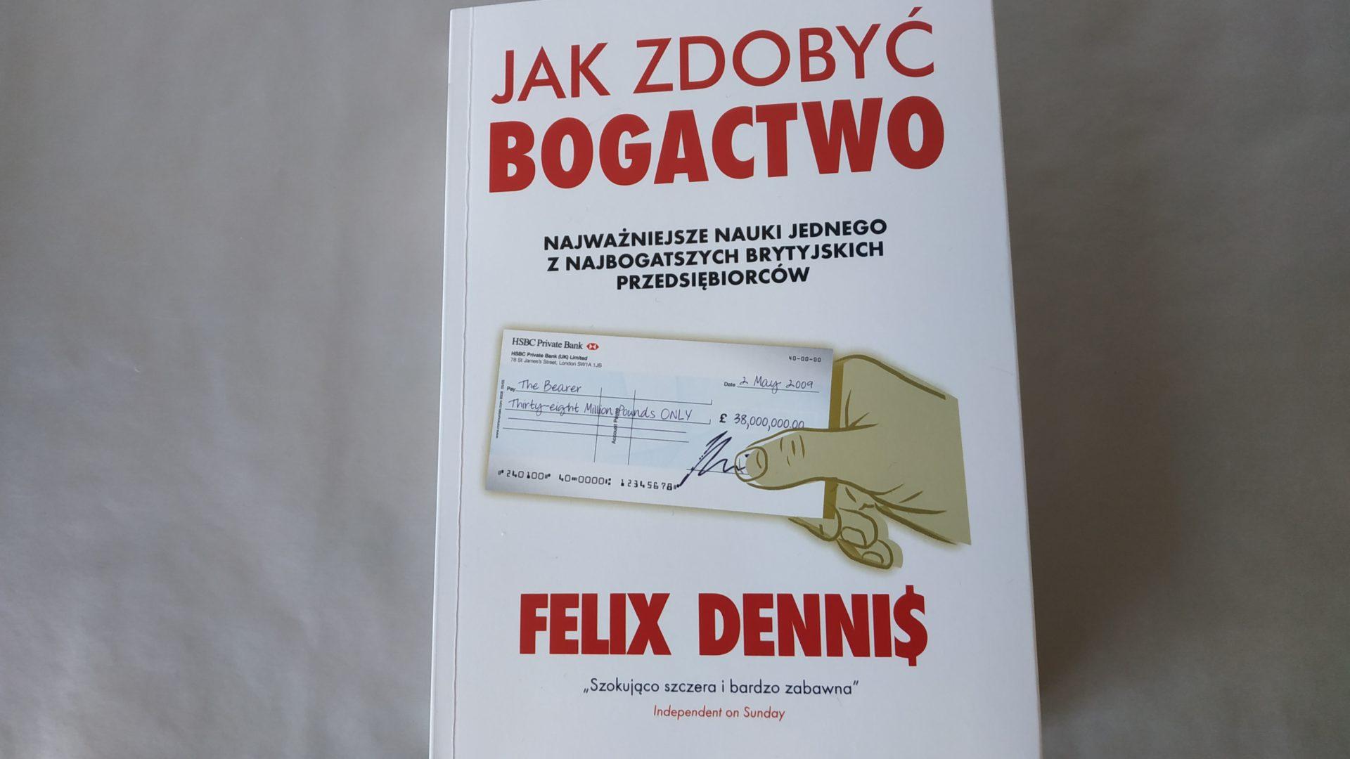"""""""Jak zdobyć bogactwo"""" - Felix Dennis"""