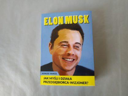 """""""Elon Musk - Jak myśli i działa przedsiębiorca-wizjoner?"""" - Ashlee Vance"""