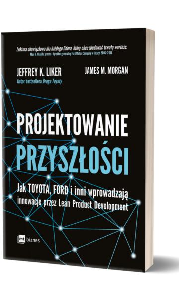 """""""Projektowanie przyszłości"""" - Jeffrey K. Liker & James M. Morgan"""
