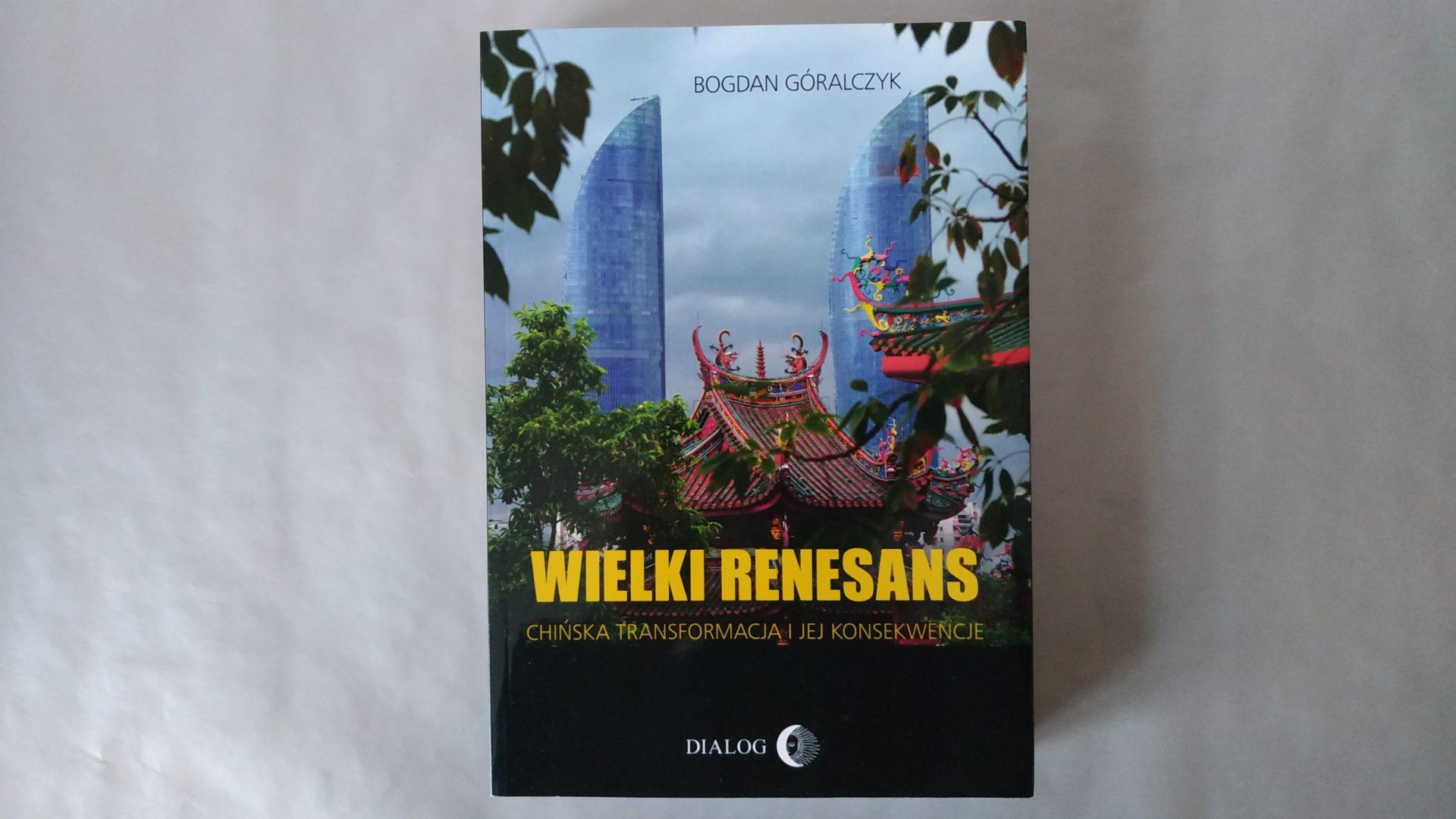 """""""Wielki renesans. Chińska transformacja i jej konsekwencje"""" - Bogdan Góralczyk"""