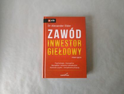 """""""Zawód inwestor giełdowy. Nowe ujęcie"""" - Alexander Elder"""