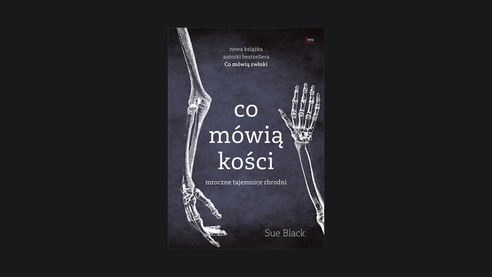 """""""Co mówią kości"""" - Sue Black"""