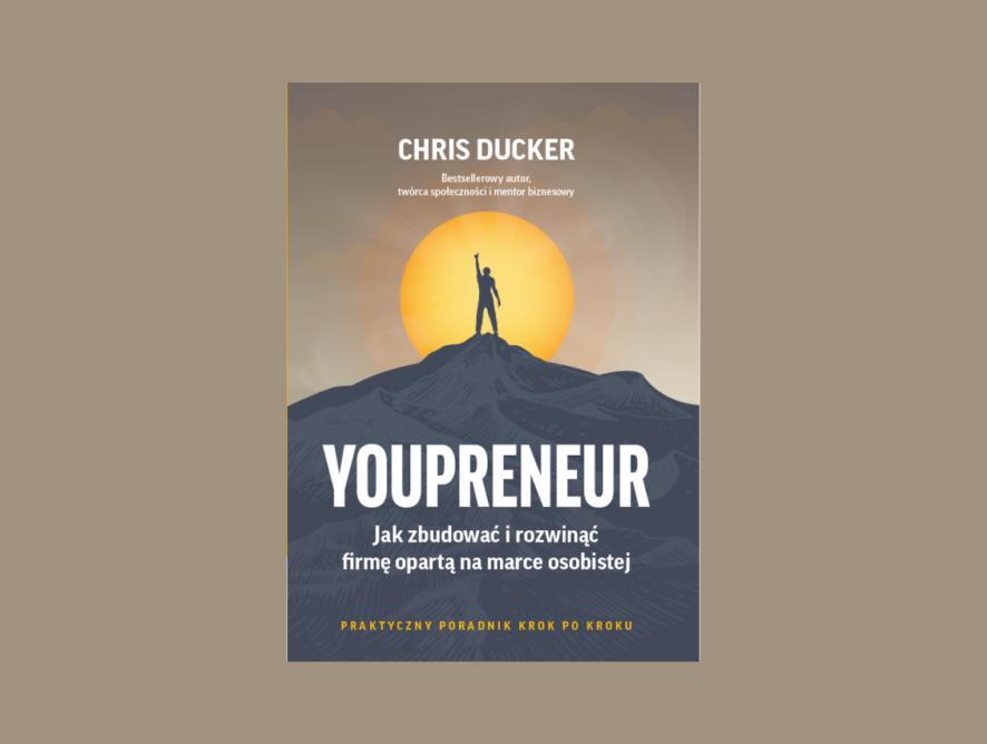 """""""Youpreneur - Jak zbudować i rozwinąć firmę opartą na marce osobistej"""" Chris Ducker"""