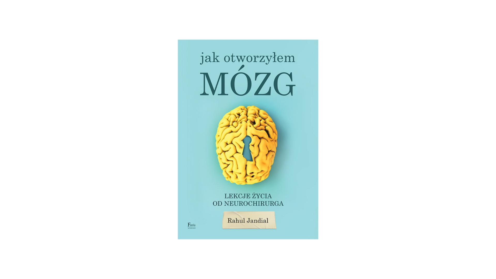 """""""Jak otworzyłem mózg. Lekcje życia od neurochirurga"""" - Jandial Rahul"""