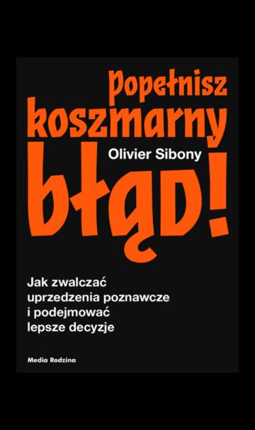 """""""Popełnisz koszmarny błąd!"""" - Olivier Sibony"""