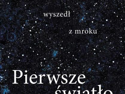 """""""Pierwsze światło: Jak wszechświat wyszedł z mroku."""" - Emma Chapman"""